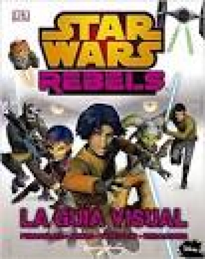 Star Wars Rebels: la guia visual